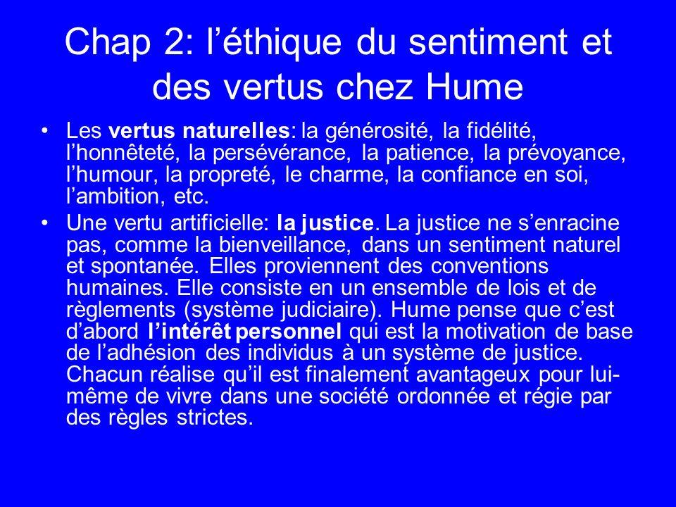Chap 2: léthique du sentiment et des vertus chez Hume Les vertus naturelles: la générosité, la fidélité, lhonnêteté, la persévérance, la patience, la