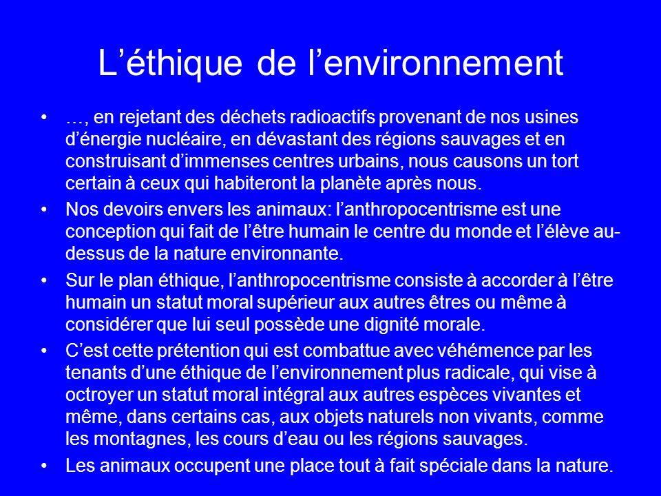 Léthique de lenvironnement …, en rejetant des déchets radioactifs provenant de nos usines dénergie nucléaire, en dévastant des régions sauvages et en