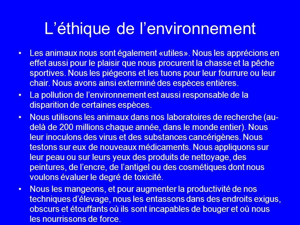 Léthique de lenvironnement Les animaux nous sont également «utiles». Nous les apprécions en effet aussi pour le plaisir que nous procurent la chasse e