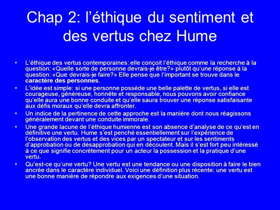 Chap 2: léthique du sentiment et des vertus chez Hume Léthique des vertus contemporaines: elle conçoit léthique comme la recherche à la question: «Que