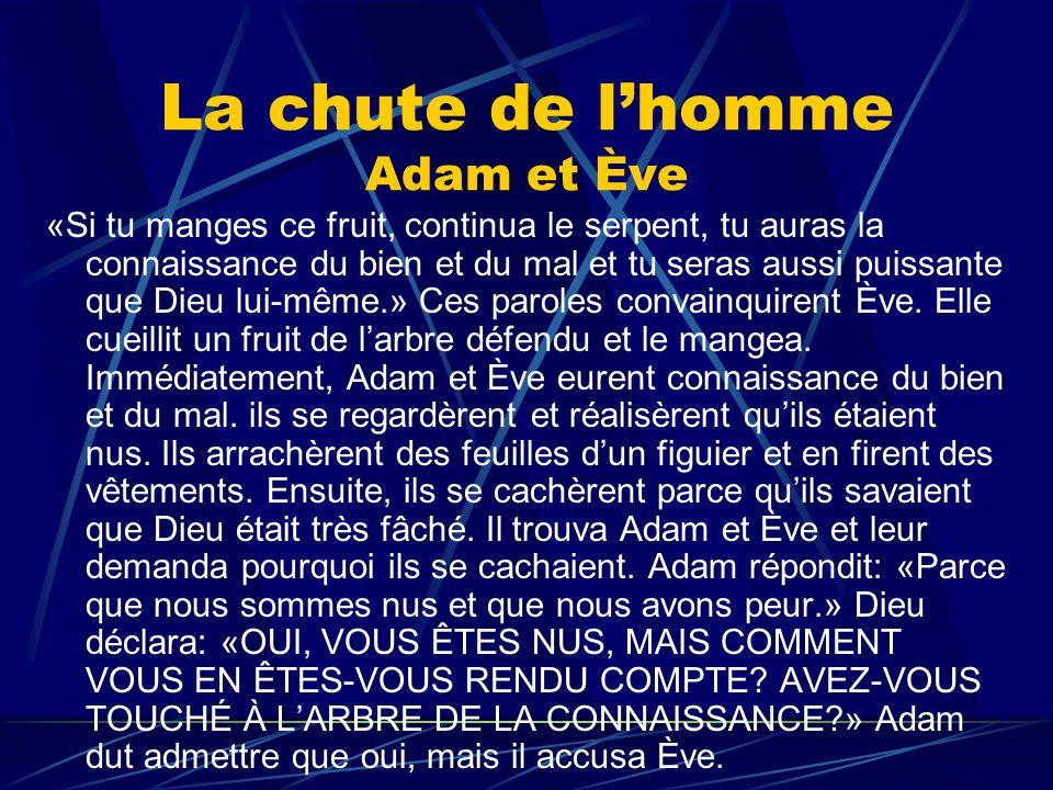 La chute de lhomme Adam et Ève «Si tu manges ce fruit, continua le serpent, tu auras la connaissance du bien et du mal et tu seras aussi puissante que