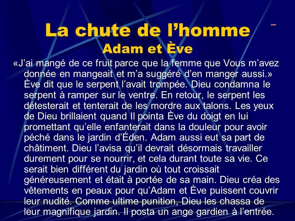 La chute de lhomme Adam et Ève «Jai mangé de ce fruit parce que la femme que Vous mavez donnée en mangeait et ma suggéré den manger aussi.» Ève dit qu