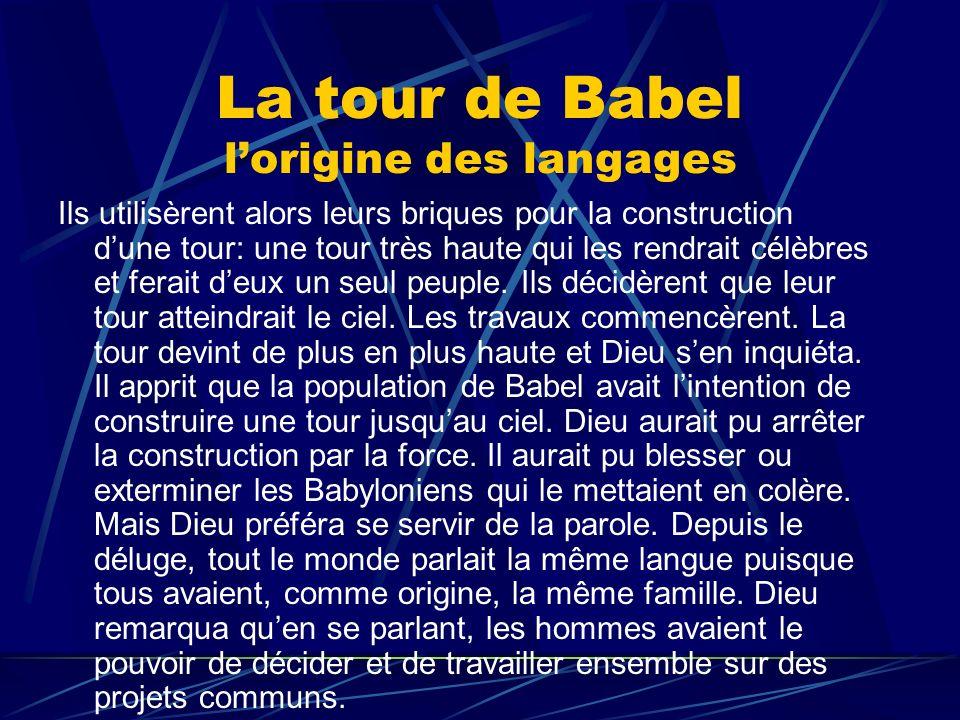 La tour de Babel lorigine des langages Ils utilisèrent alors leurs briques pour la construction dune tour: une tour très haute qui les rendrait célèbr