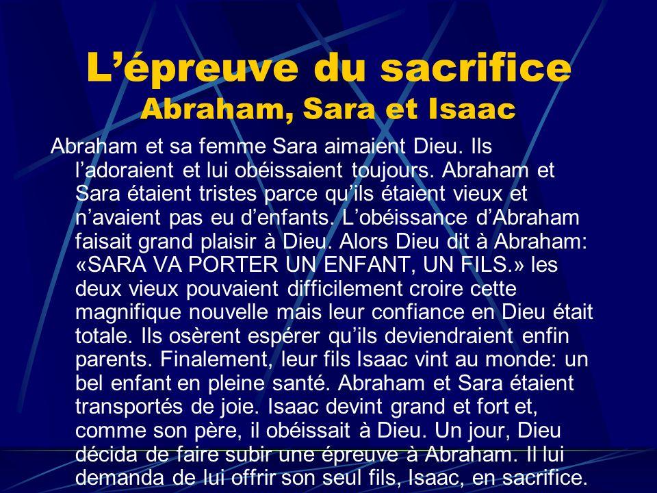 Abraham et sa femme Sara aimaient Dieu. Ils ladoraient et lui obéissaient toujours. Abraham et Sara étaient tristes parce quils étaient vieux et navai