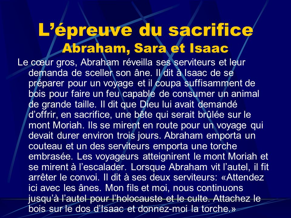 Lépreuve du sacrifice Abraham, Sara et Isaac Le cœur gros, Abraham réveilla ses serviteurs et leur demanda de sceller son âne. Il dit à Isaac de se pr