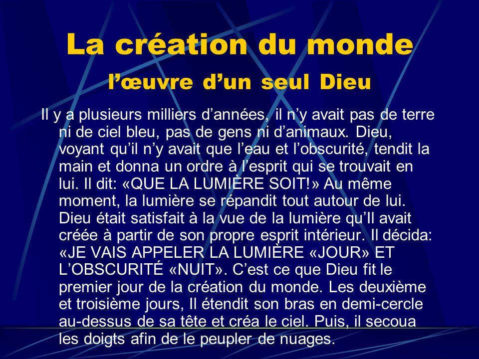 La création du monde lœuvre dun seul Dieu Il travailla avec acharnement et rassembla leau en différents endroits quIl appela «mers».