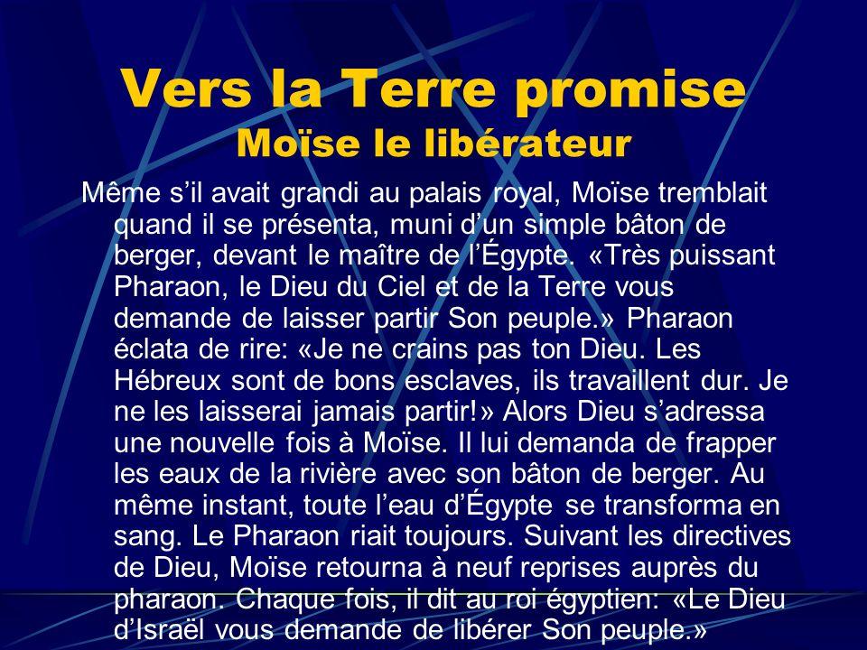 Vers la Terre promise Moïse le libérateur Même sil avait grandi au palais royal, Moïse tremblait quand il se présenta, muni dun simple bâton de berger