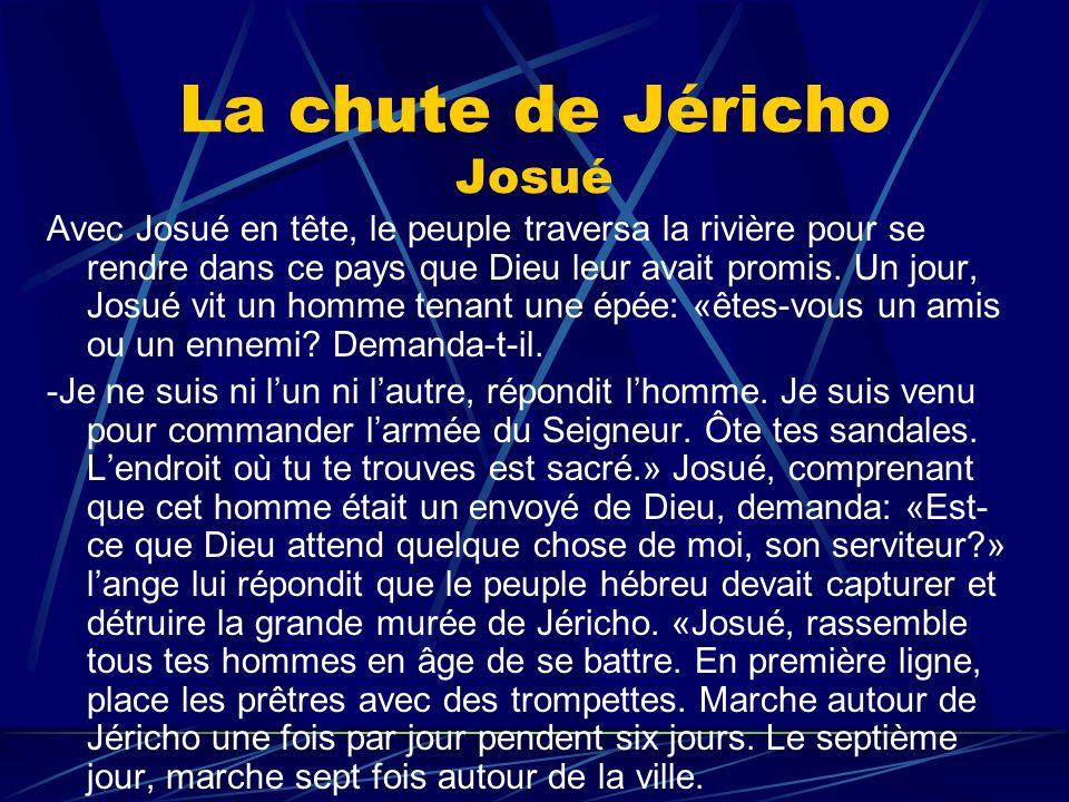 La chute de Jéricho Josué Avec Josué en tête, le peuple traversa la rivière pour se rendre dans ce pays que Dieu leur avait promis. Un jour, Josué vit