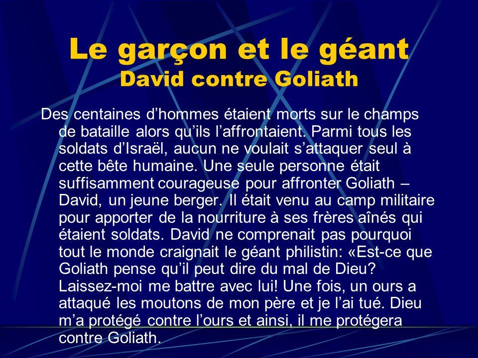 Le garçon et le géant David contre Goliath Des centaines dhommes étaient morts sur le champs de bataille alors quils laffrontaient. Parmi tous les sol