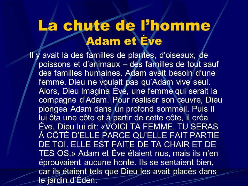 La chute de lhomme Adam et Ève Ève, étant faite de la chair et des os dAdam, ne craignait ni les animaux sauvages ni les serpents.