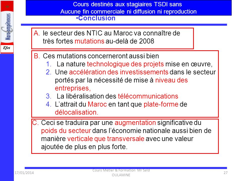 17/01/2014 Cours Métier & Formation Mr Saïd OULAMINE 26 4.Indisponibilité de compétences managériales en particulier en gestion de projets ; 5.Des cap