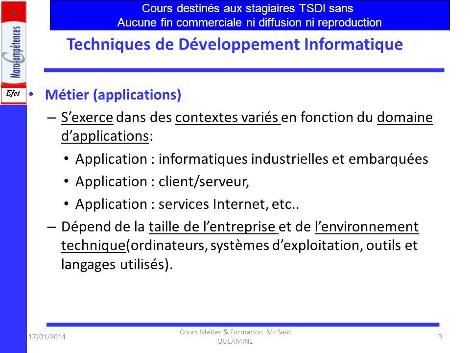 17/01/2014 Cours Métier & Formation Mr Saïd OULAMINE 8 Techniques de Développement Informatique Désignation : Le développement informatique est princi