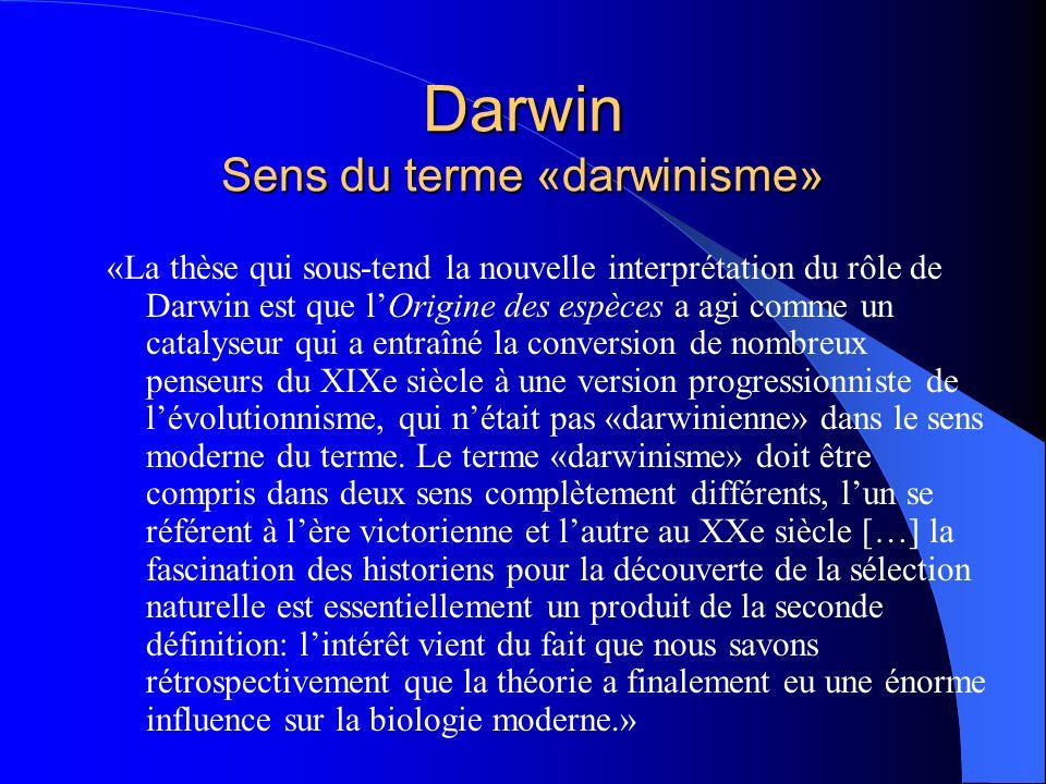 Darwin Sens du terme «darwinisme» «La thèse qui sous-tend la nouvelle interprétation du rôle de Darwin est que lOrigine des espèces a agi comme un cat