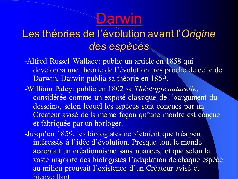 Darwin Darwin Les théories de lévolution avant lOrigine des espèces Darwin -Alfred Russel Wallace: publie un article en 1858 qui développa une théorie