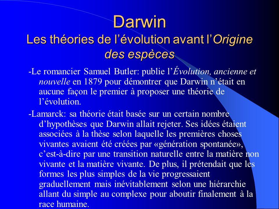Darwin Les théories de lévolution avant lOrigine des espèces -Le romancier Samuel Butler: publie lÉvolution, ancienne et nouvelle en 1879 pour démontr