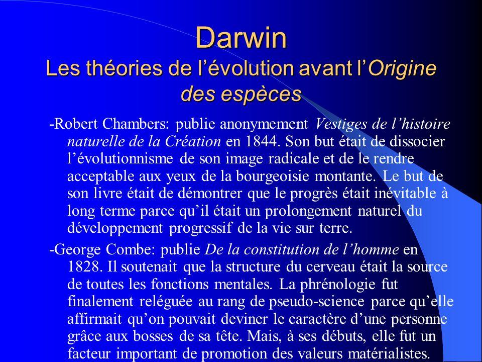 Darwin Les théories de lévolution avant lOrigine des espèces -Robert Chambers: publie anonymement Vestiges de lhistoire naturelle de la Création en 18