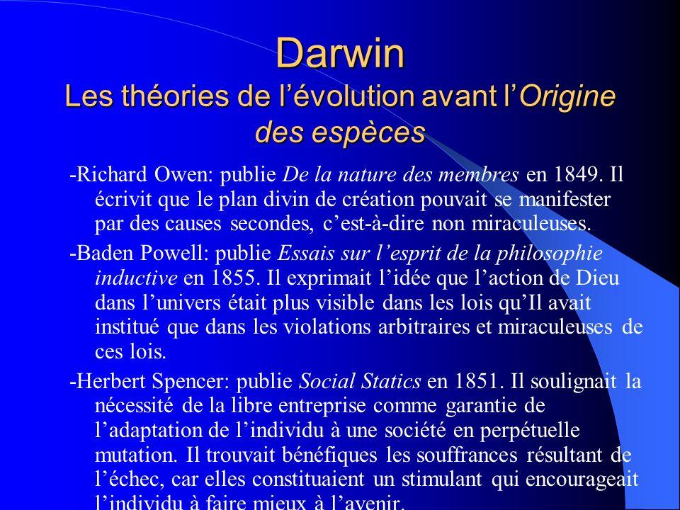 Darwin Les théories de lévolution avant lOrigine des espèces -Richard Owen: publie De la nature des membres en 1849. Il écrivit que le plan divin de c