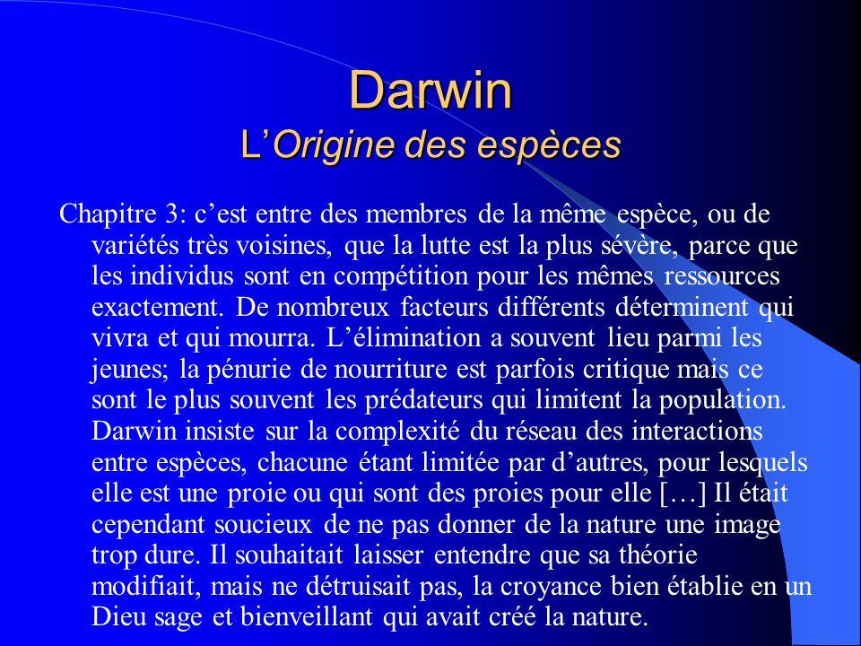 Darwin LOrigine des espèces Chapitre 3: cest entre des membres de la même espèce, ou de variétés très voisines, que la lutte est la plus sévère, parce