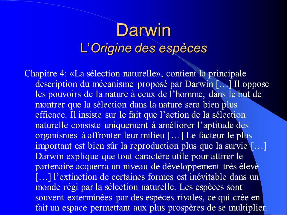 Darwin LOrigine des espèces Chapitre 4: «La sélection naturelle», contient la principale description du mécanisme proposé par Darwin […] Il oppose les
