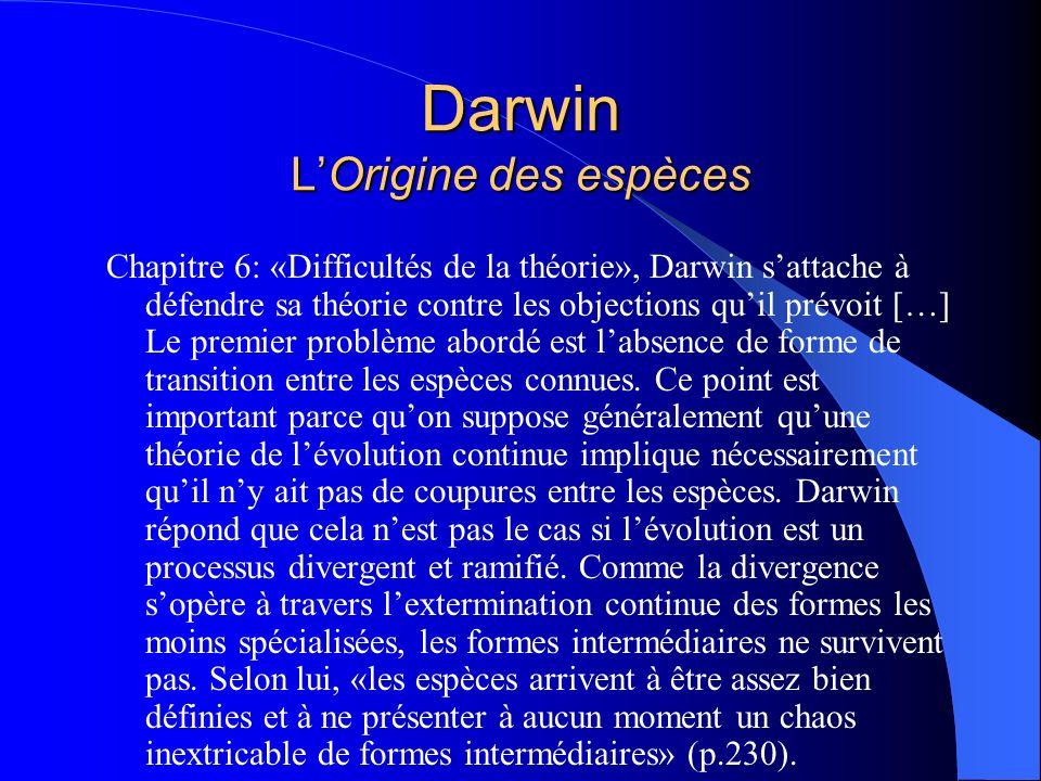 Darwin LOrigine des espèces Chapitre 6: «Difficultés de la théorie», Darwin sattache à défendre sa théorie contre les objections quil prévoit […] Le p