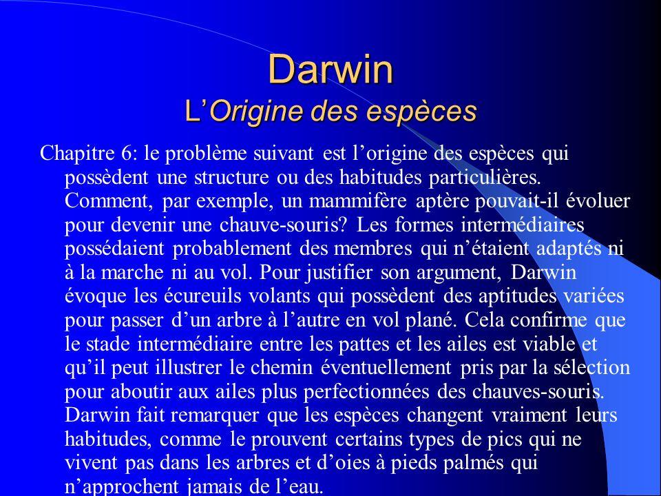 Darwin LOrigine des espèces Chapitre 6: le problème suivant est lorigine des espèces qui possèdent une structure ou des habitudes particulières. Comme