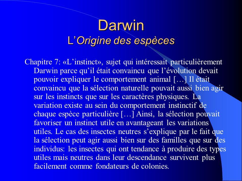 Darwin LOrigine des espèces Chapitre 7: «Linstinct», sujet qui intéressait particulièrement Darwin parce quil était convaincu que lévolution devait po