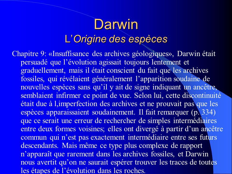 Darwin LOrigine des espèces Chapitre 9: «Insuffisance des archives géologiques», Darwin était persuadé que lévolution agissait toujours lentement et g