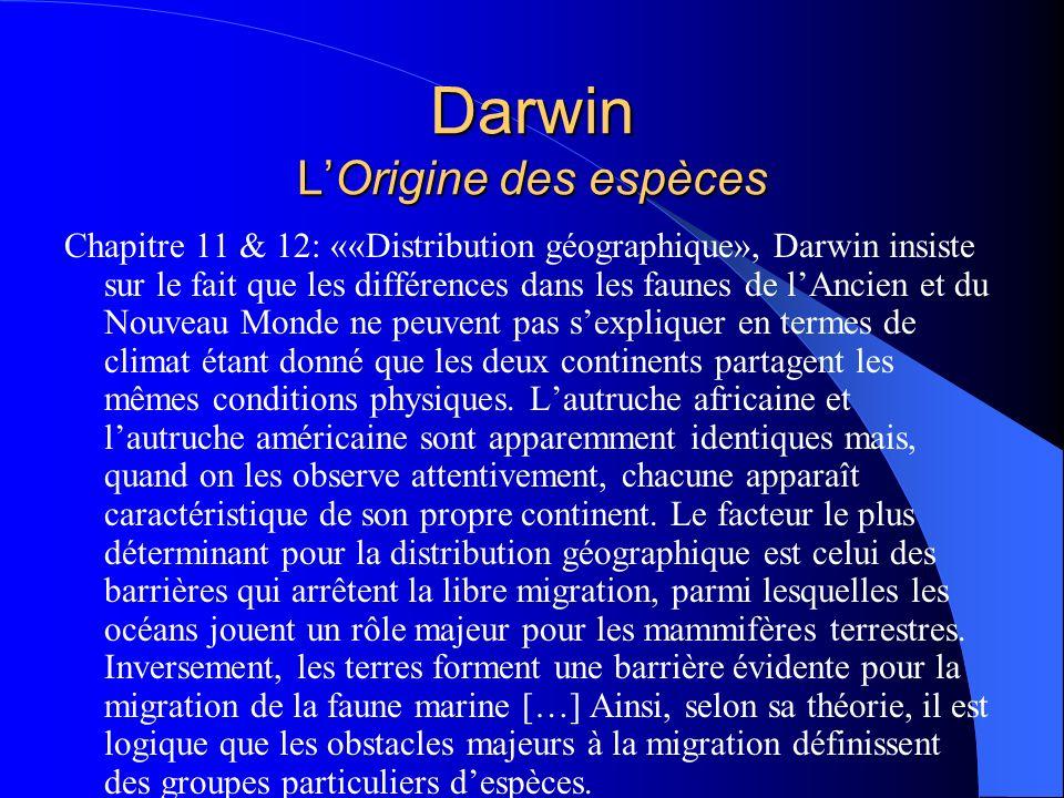 Darwin LOrigine des espèces Chapitre 11 & 12: ««Distribution géographique», Darwin insiste sur le fait que les différences dans les faunes de lAncien