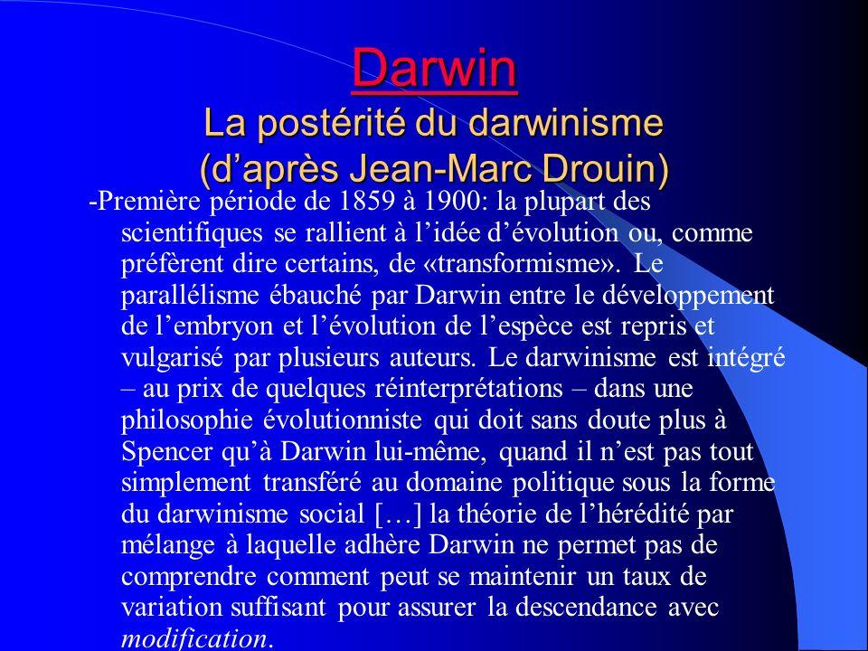 Darwin Darwin La postérité du darwinisme (daprès Jean-Marc Drouin) Darwin -Première période de 1859 à 1900: la plupart des scientifiques se rallient à