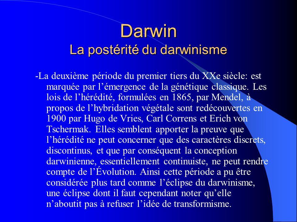 Darwin La postérité du darwinisme -La deuxième période du premier tiers du XXe siècle: est marquée par lémergence de la génétique classique. Les lois