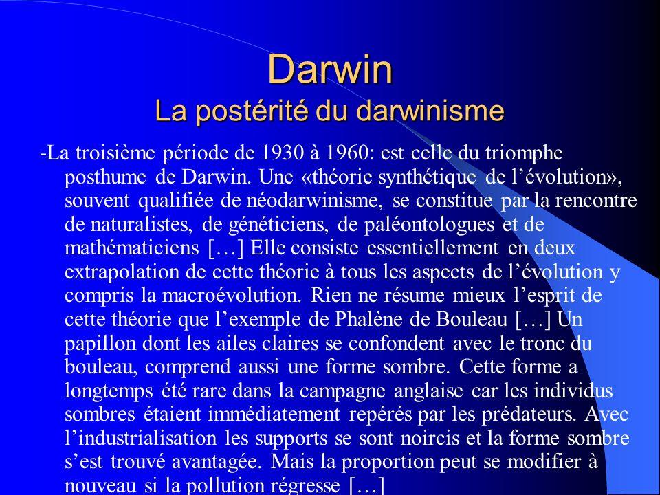 Darwin La postérité du darwinisme -La troisième période de 1930 à 1960: est celle du triomphe posthume de Darwin. Une «théorie synthétique de lévoluti