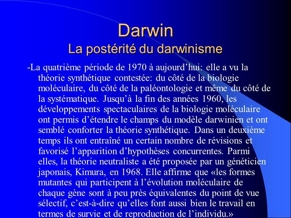 Darwin La postérité du darwinisme -La quatrième période de 1970 à aujourdhui: elle a vu la théorie synthétique contestée: du côté de la biologie moléc