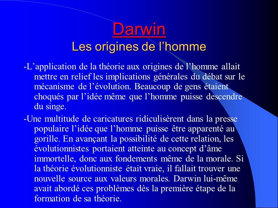 Darwin Darwin Les origines de lhomme Darwin -Lapplication de la théorie aux origines de lhomme allait mettre en relief les implications générales du d