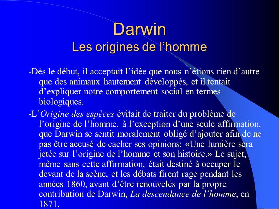 Darwin Les origines de lhomme -Dès le début, il acceptait lidée que nous nétions rien dautre que des animaux hautement développés, et il tentait dexpl