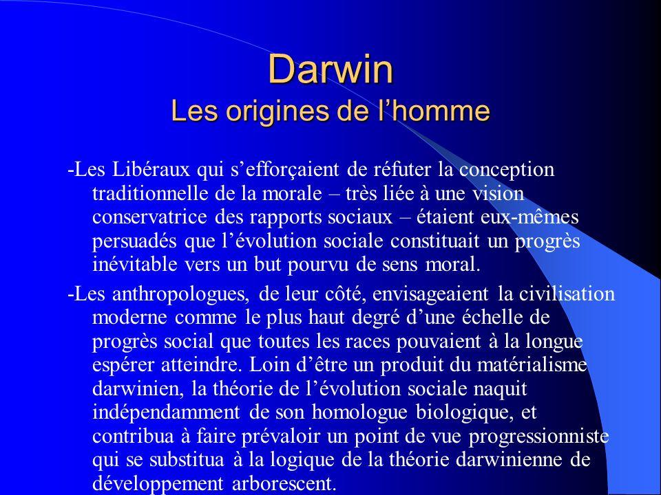 Darwin Les origines de lhomme -Les Libéraux qui sefforçaient de réfuter la conception traditionnelle de la morale – très liée à une vision conservatri