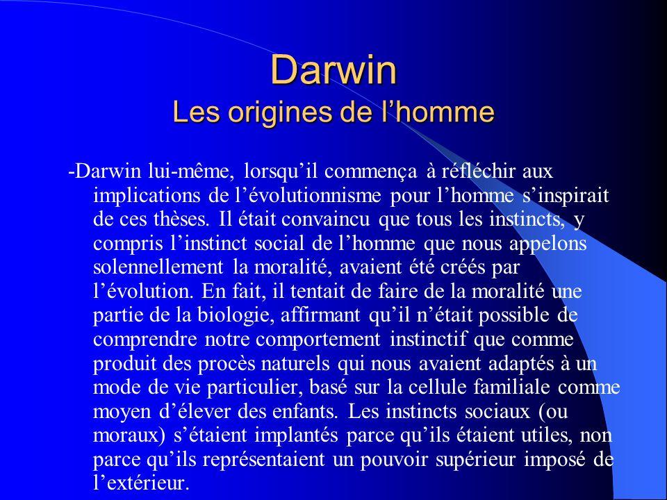 Darwin Les origines de lhomme -Darwin lui-même, lorsquil commença à réfléchir aux implications de lévolutionnisme pour lhomme sinspirait de ces thèses