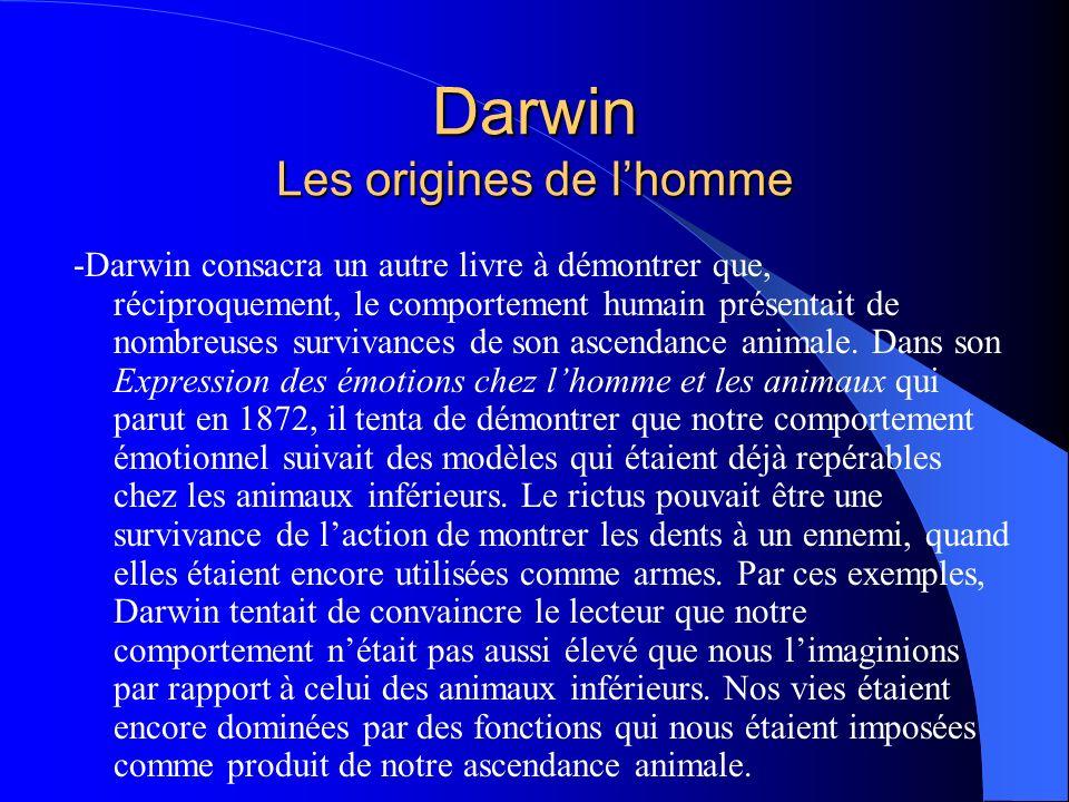 Darwin Les origines de lhomme -Darwin consacra un autre livre à démontrer que, réciproquement, le comportement humain présentait de nombreuses surviva