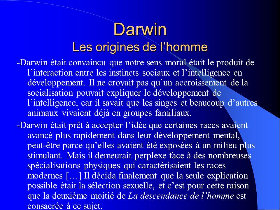 Darwin Les origines de lhomme -Darwin était convaincu que notre sens moral était le produit de linteraction entre les instincts sociaux et lintelligen