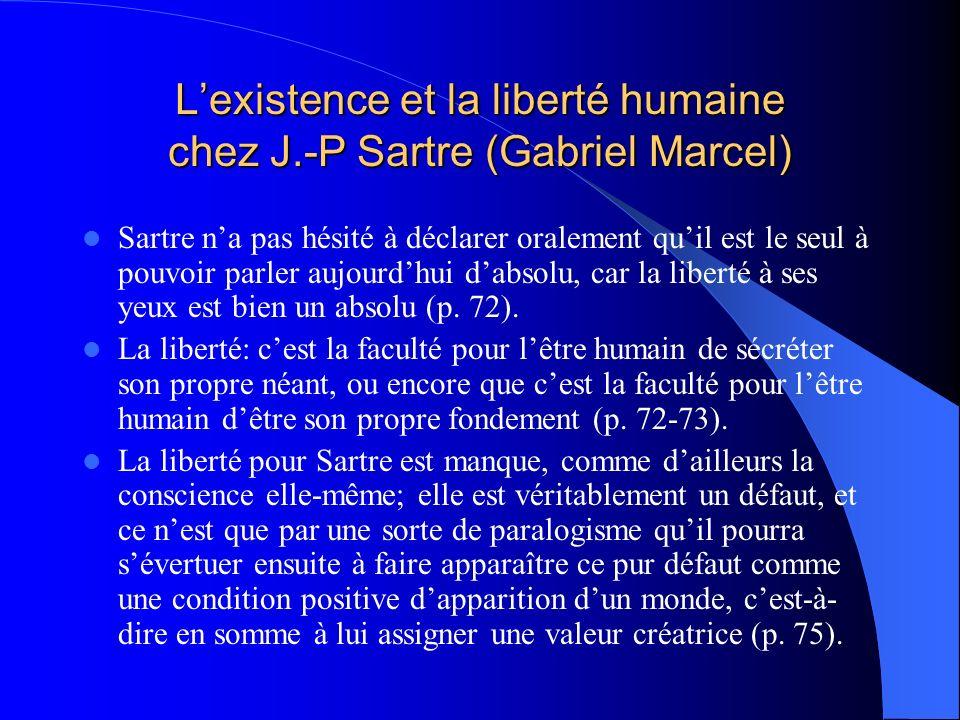 Lexistence et la liberté humaine chez J.-P Sartre (Gabriel Marcel) Sartre na pas hésité à déclarer oralement quil est le seul à pouvoir parler aujourd