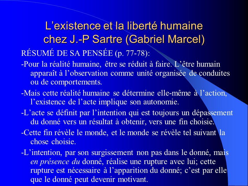 Lexistence et la liberté humaine chez J.-P Sartre (Gabriel Marcel) RÉSUMÉ DE SA PENSÉE (p. 77-78): -Pour la réalité humaine, être se réduit à faire. L