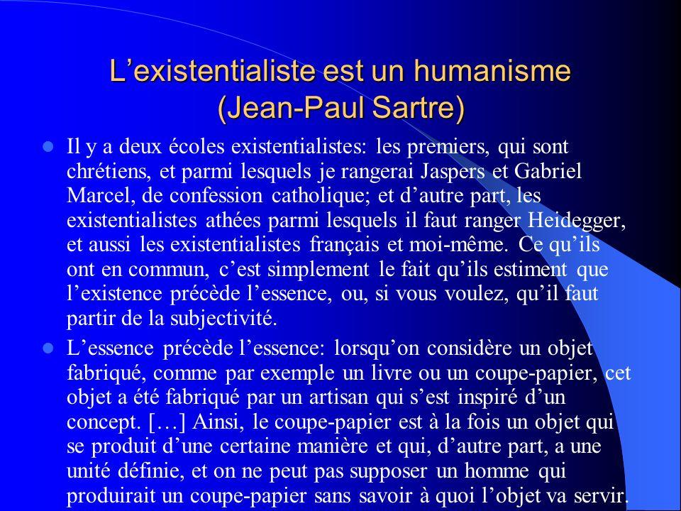 Lexistentialiste est un humanisme (Jean-Paul Sartre) Il y a deux écoles existentialistes: les premiers, qui sont chrétiens, et parmi lesquels je range