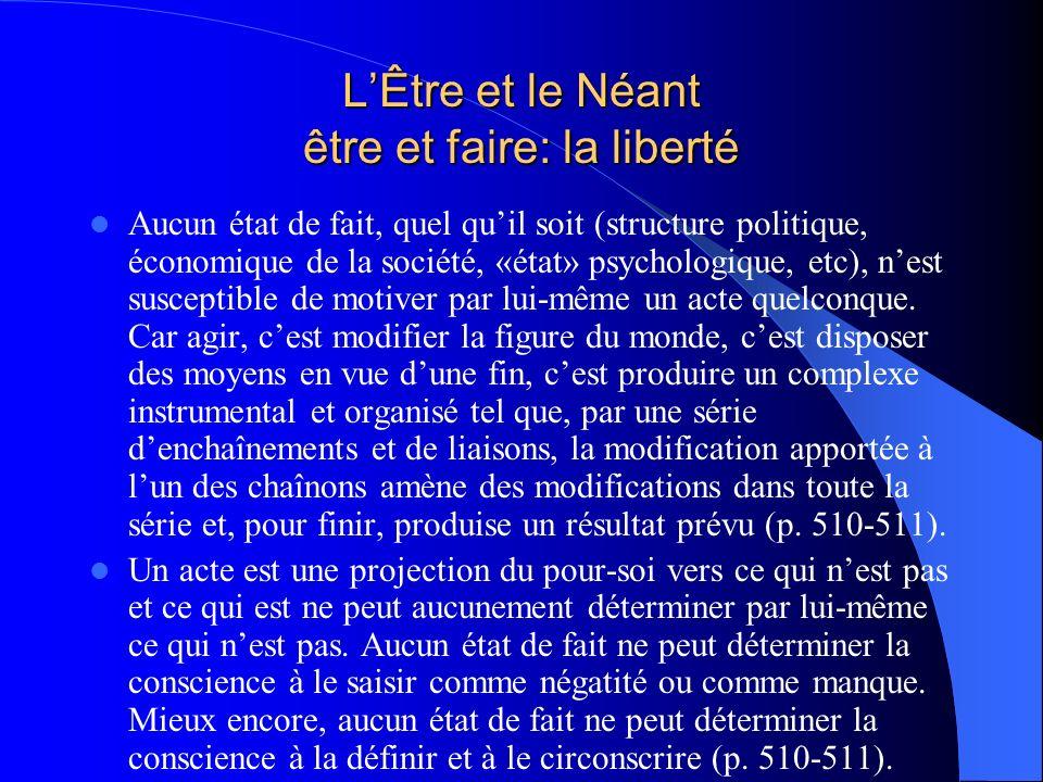 LÊtre et le Néant être et faire: la liberté Aucun état de fait, quel quil soit (structure politique, économique de la société, «état» psychologique, e