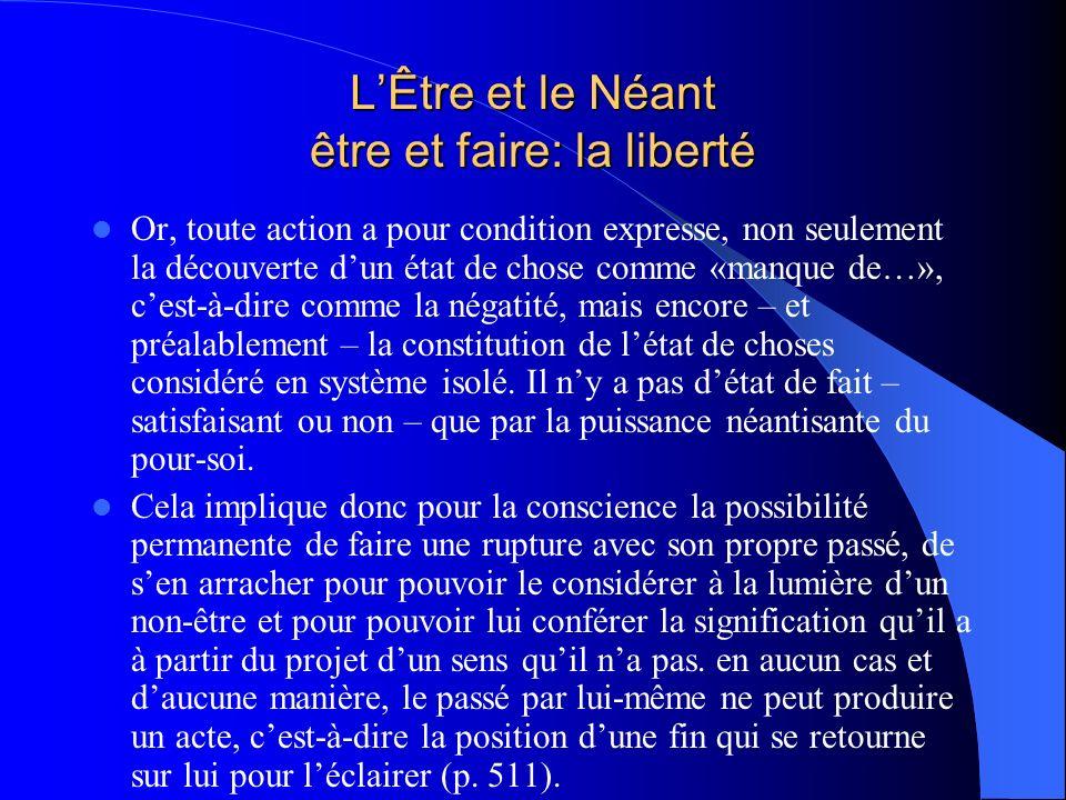 LÊtre et le Néant être et faire: la liberté Or, toute action a pour condition expresse, non seulement la découverte dun état de chose comme «manque de