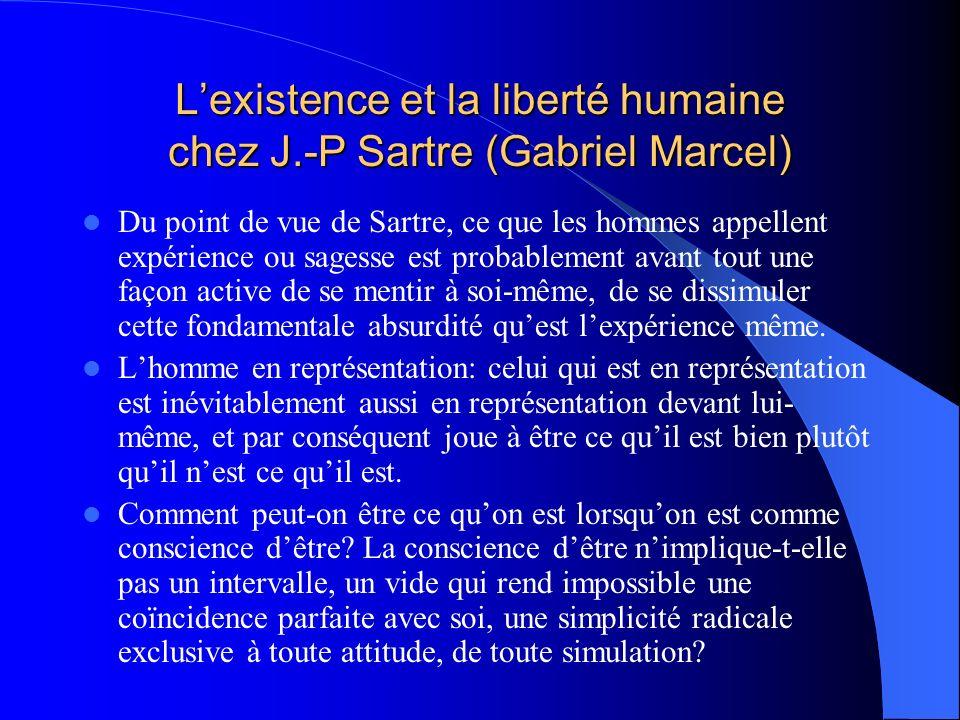 Lexistence et la liberté humaine chez J.-P Sartre (Gabriel Marcel) Du point de vue de Sartre, ce que les hommes appellent expérience ou sagesse est pr
