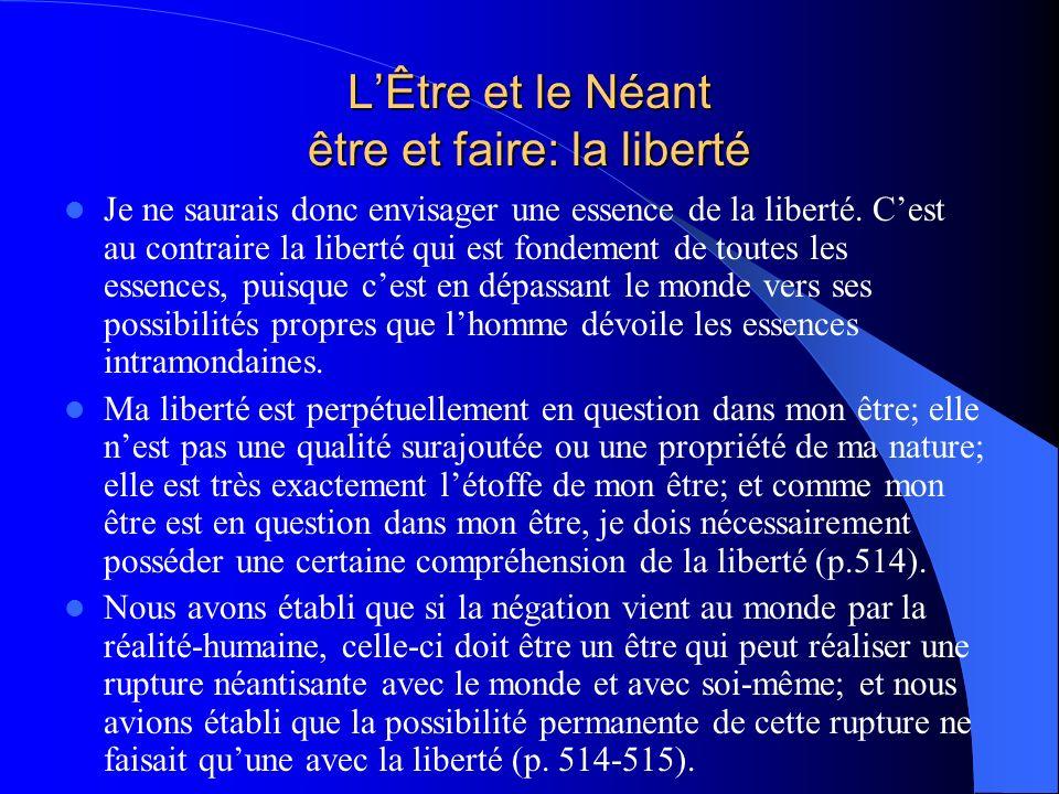LÊtre et le Néant être et faire: la liberté Je ne saurais donc envisager une essence de la liberté. Cest au contraire la liberté qui est fondement de