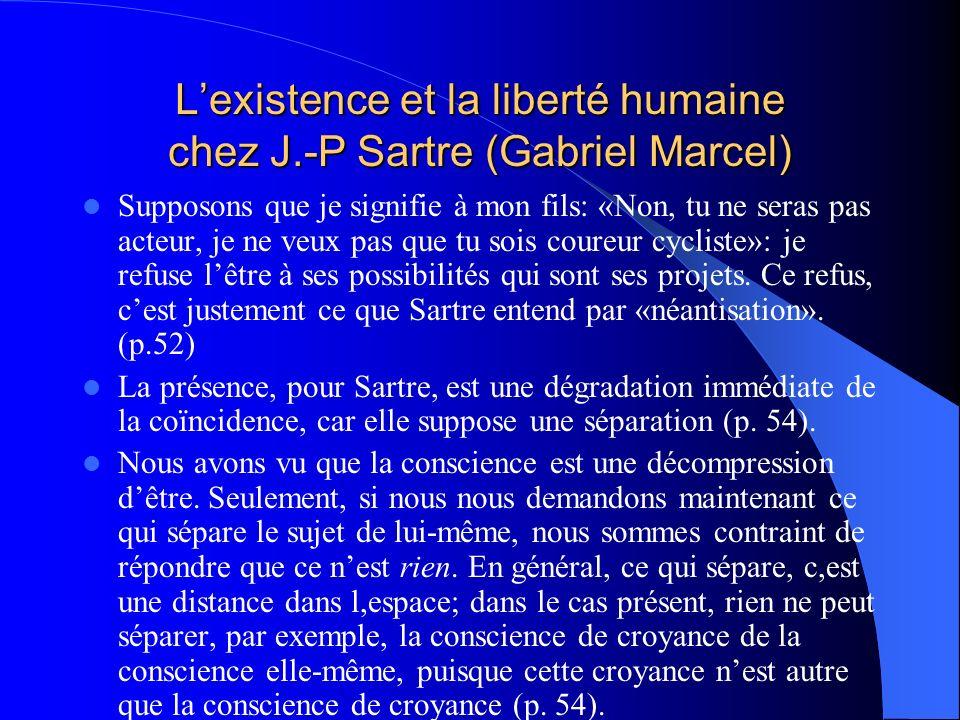 Lexistence et la liberté humaine chez J.-P Sartre (Gabriel Marcel) Supposons que je signifie à mon fils: «Non, tu ne seras pas acteur, je ne veux pas
