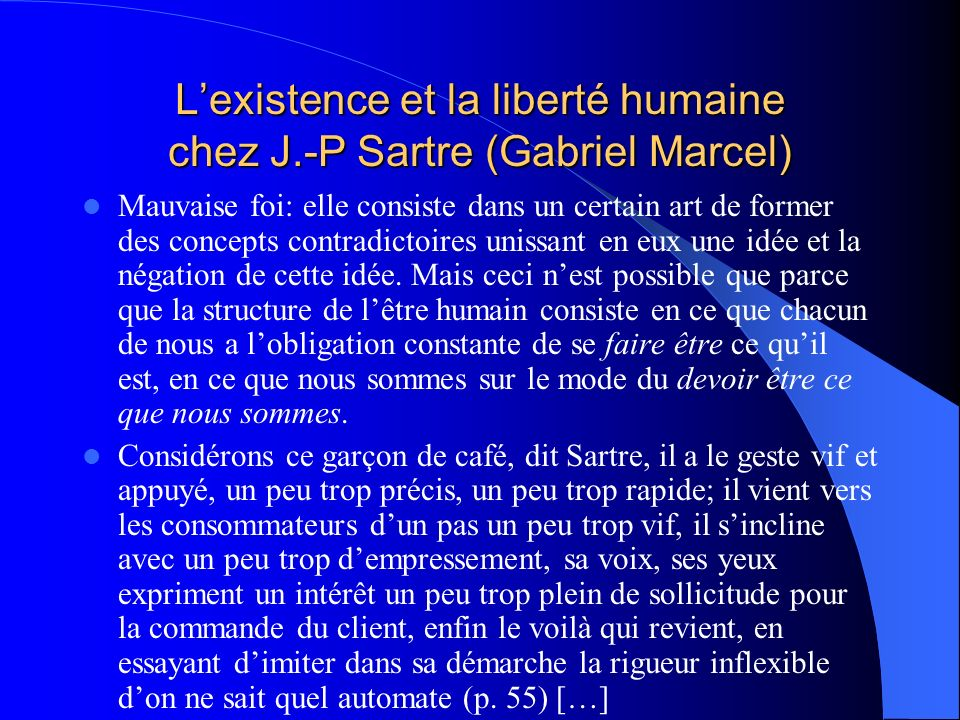 Lexistence et la liberté humaine chez J.-P Sartre (Gabriel Marcel) Mauvaise foi: elle consiste dans un certain art de former des concepts contradictoi