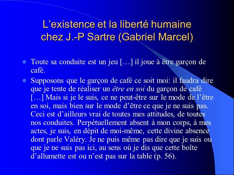 Lexistence et la liberté humaine chez J.-P Sartre (Gabriel Marcel) Toute sa conduite est un jeu […] il joue à être garçon de café. Supposons que le ga