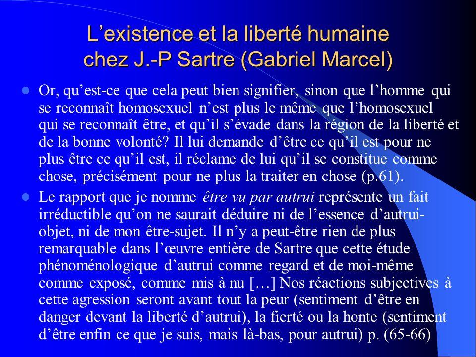 Lexistence et la liberté humaine chez J.-P Sartre (Gabriel Marcel) Or, quest-ce que cela peut bien signifier, sinon que lhomme qui se reconnaît homose