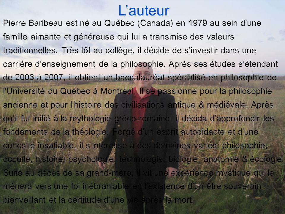 Lauteur Pierre Baribeau est né au Québec (Canada) en 1979 au sein dune famille aimante et généreuse qui lui a transmise des valeurs traditionnelles. T